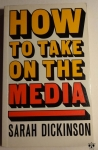 Sarah Dickinson, How to take on the media