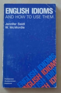 Jennifer Seidl, W. McMordie. English idioms and how to use them